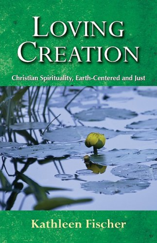 Loving Creation Christian Spirituality, Earth-Centered and Just  2009 edition cover