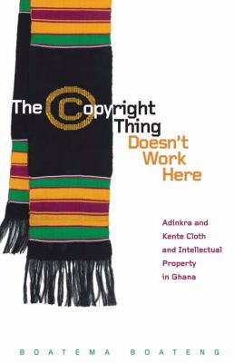 Copyright Thing Doesn't Work Here Adinkra and Kente Cloth and Intellectual Property in Ghana  2011 edition cover