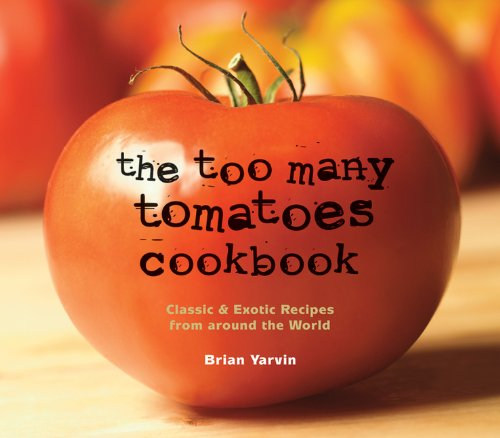Too Many Tomatoes Cookbook Classic and Exotic Recipes from Around the World N/A 9780881508031 Front Cover
