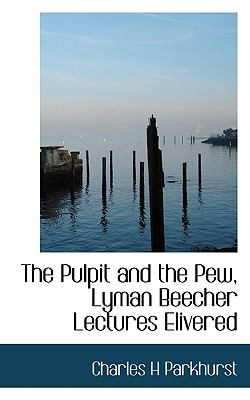 Pulpit and the Pew, Lyman Beecher Lectures Elivered N/A 9781115097031 Front Cover