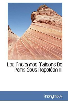 Anciennes Maisons de Paris Sous Napoléon III N/A 9781115279031 Front Cover