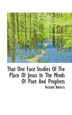 That One Face Studies of the Place of Jesus in the Minds of Poet and Prophets  N/A 9781116636031 Front Cover