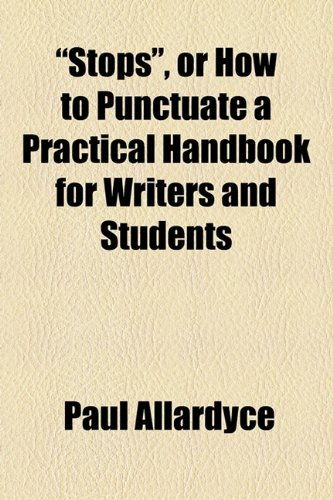 Stops , or How to Punctuate a Practical Handbook for Writers and Students  2010 edition cover