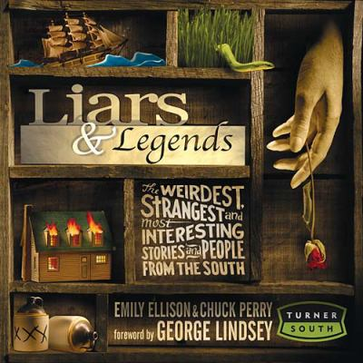 Liars and Legends The Weirdest, Strangest, and Most Interesting Stories from the South  2005 9781401602031 Front Cover
