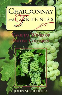 Chardonnay and Friends Varietal Wines of British Columbia N/A 9781551431031 Front Cover