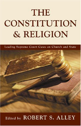 Constitution and Religion Leading Supreme Court Cases on Church and State  1999 edition cover