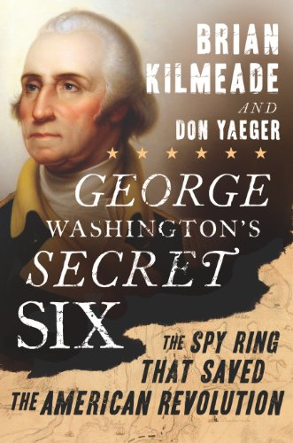 George Washington's Secret Six The Spy Ring That Saved the American Revolution  2013 edition cover