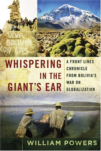 Whispering in the Giant's Ear A Frontline Chronicle from Bolivia's War on Globalization  2006 edition cover