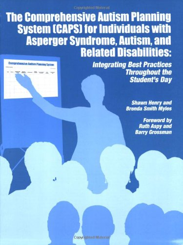 Comprehensive Autism Planning System [CAPS] for Individuals with Asperger Syndrome, Autism, and Related Disabilities Integrating Best Practices Throughout the Student's Day N/A edition cover