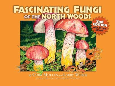 Fascinating Fungi of the North Woods  2nd 2011 9781936571031 Front Cover