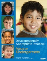 Developmentally Appropriate Practice: Focus on Kindergartners  2014 9781938113031 Front Cover
