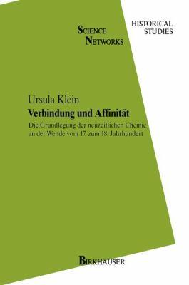Verbindung und Affinit�t Die Grundlegung der Neuzeitlichen Chemie an der Wende Vom 17. Zum 18. Jahrhundert  1994 9783764350031 Front Cover
