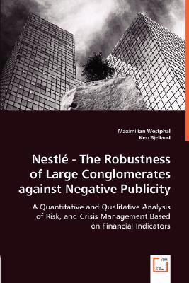 Nestlt - the Robustness of Large Conglomerates Against Negative Publicity - a Quantitative and Qualitative Analysis of Risk, and Crisis Management Bas   2008 9783836477031 Front Cover
