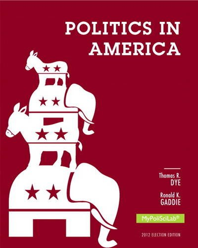 Politics in America, 2012 Election Edition  10th 2014 9780205884032 Front Cover