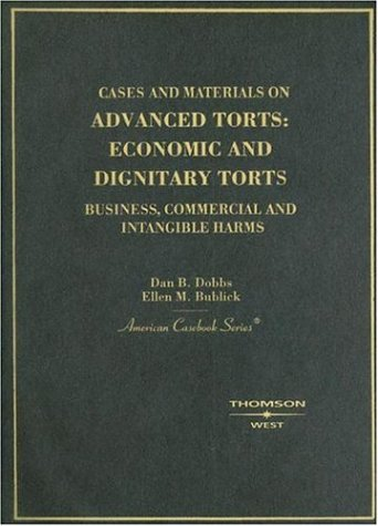 Cases and Materials on Advanced Torts Economic and Dignitary Torts: Business, Commercial and Intangible Harms  2005 edition cover