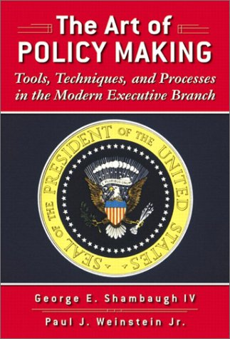 Art of Policymaking Tools, Techniques, and Processes in the Modern Executive Branch  2003 edition cover