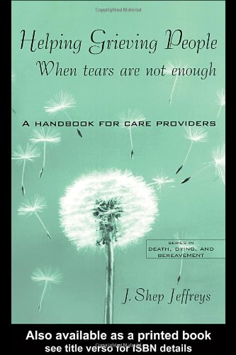 Helping Grieving People - When Tears Are Not Enough A Handbook for Care Providers  2005 edition cover
