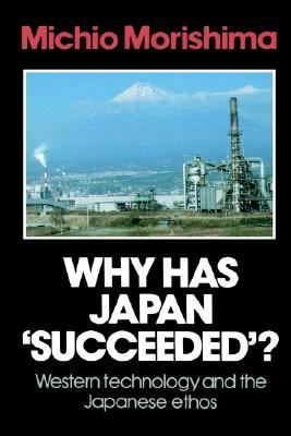 Why Has Japan 'Succeeded'? Western Technology and the Japanese Ethos  1984 9780521269032 Front Cover