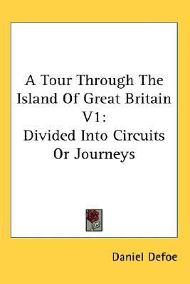 Tour Through the Island of Great Britain V1 Divided into Circuits or Journeys N/A 9780548130032 Front Cover