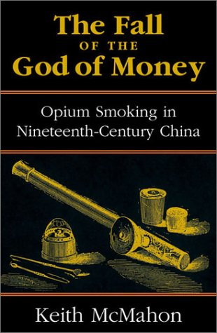 Fall of the God of Money Opium Smoking in Nineteenth-Century China  2002 9780742518032 Front Cover