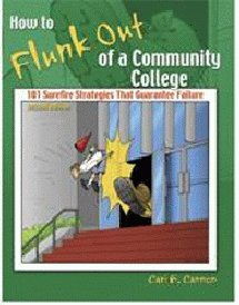 How to Flunk Out of a Community College : 101 Surefire Strategies That Guarantee Failure 2nd 2006 (Revised) 9780757525032 Front Cover