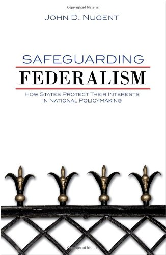 Safeguarding Federalism How States Protect Their Interests in National Policymaking  2009 edition cover