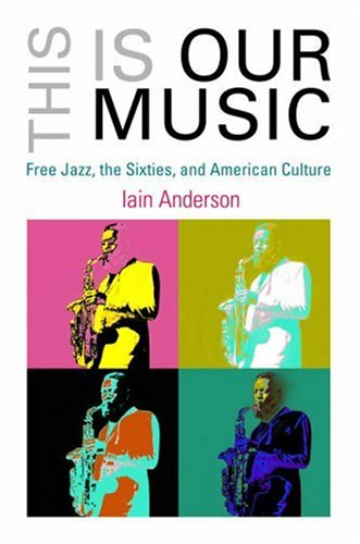 This Is Our Music Free Jazz, the Sixties, and American Culture  2007 edition cover