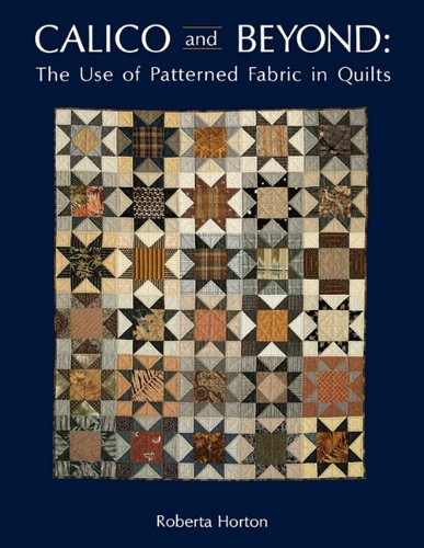 Calico and Beyond The Use of Patterned Fabric in Quilts  1986 9780914881032 Front Cover