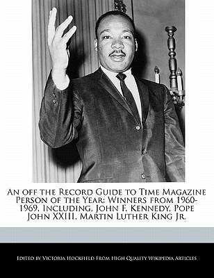 off the Record Guide to Time Magazine Person of the Year Winners from 1960-1969, Including, John F. Kennedy, Pope John XXIII, Martin Luther King N/A 9781113883032 Front Cover