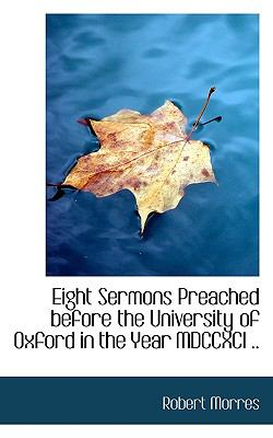 Eight Sermons Preached Before the University of Oxford in the Year Mdccxci  N/A 9781113995032 Front Cover