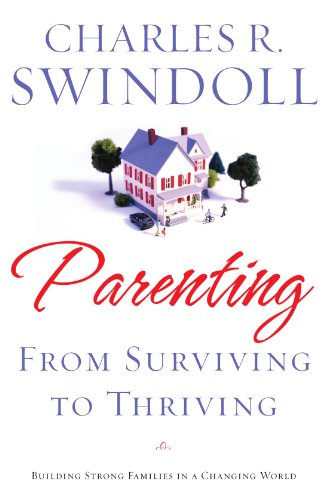 Parenting from Surviving to Thriving Building Strong Families in a Changing World  2008 9781400280032 Front Cover