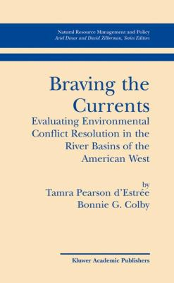 Braving the Currents Evaluating Environmental Conflict Resolution in the River Basins of the American West  2004 9781402075032 Front Cover