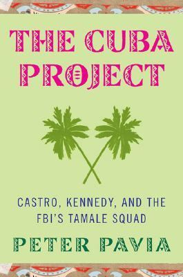 Cuba Project Castro, Kennedy, and the FBI's Tamale Squad  2006 9781403966032 Front Cover