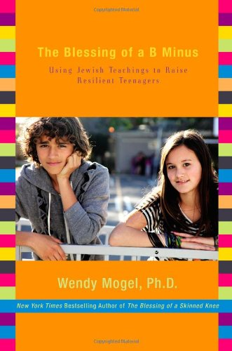 Blessing of a B Minus Using Jewish Teachings to Raise Resilient Teenagers  2010 9781416542032 Front Cover