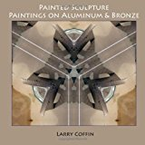 Painted Sculpture Paintings on Aluminium and Bronze N/A 9781490421032 Front Cover