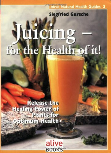 Jucing for the Health of It! Release the Healing Power of Plants for Optimum Health  2007 9781553120032 Front Cover