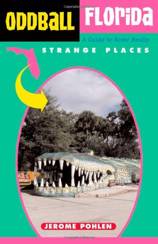 Oddball Florida A Guide to Some Really Strange Places  2004 9781556525032 Front Cover