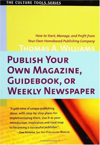 Publish Your Own Magazine, Guidebook, or Weekly Newspaper How to Start, Manage, and Profit from Your Own Homebased Publishing Company  2002 edition cover
