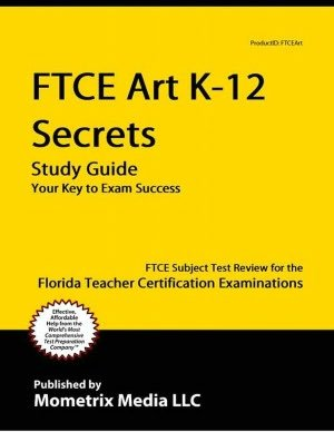 FTCE  Art K-12 Secrets FTCE  Subject Test Review for the Florida Teacher Certification Examinations  2015 (Guide (Pupil's)) edition cover