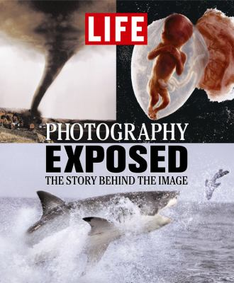 Life: Photography Exposed The Story Behind the Image  2005 9781932994032 Front Cover