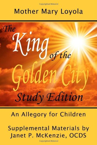 King of the Golden City Study Edition, an Allegory for Children   2007 9781934185032 Front Cover