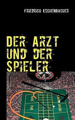 Arzt und der Spieler  N/A 9783837051032 Front Cover