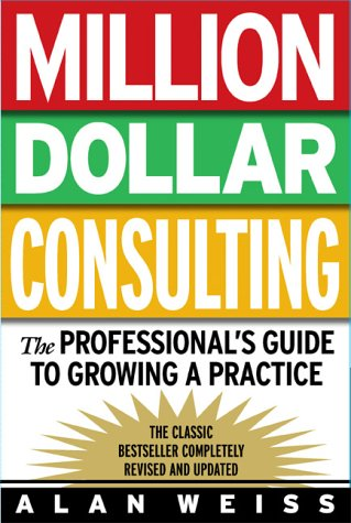 Million Dollar Consulting The Professional's Guide to Growing a Practice 3rd 2003 (Revised) edition cover