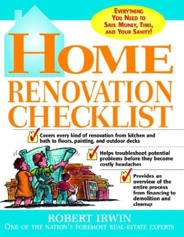 Home Renovation Checklist Everything You Need to Know to Save Money, Time, and Your Sanity  2003 9780071415033 Front Cover