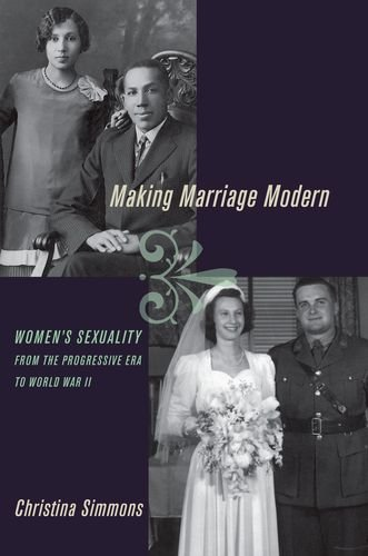 Making Marriage Modern Women's Sexuality from the Progressive Era to World War II  2012 edition cover
