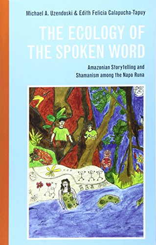 Ecology of the Spoken Word Amazonian Storytelling and the Shamanism among the Napo Runa  2015 9780252081033 Front Cover