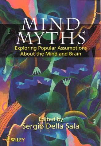 Mind Myths Exploring Popular Assumptions about the Mind and Brain  1999 9780471983033 Front Cover