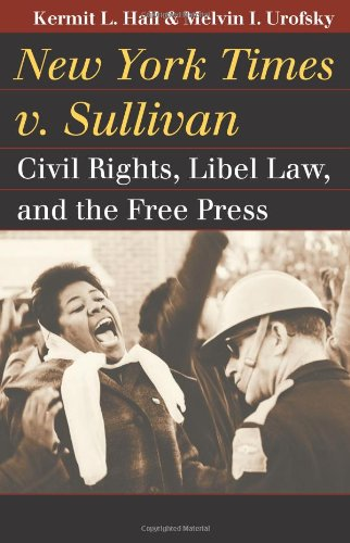 New York Times V. Sullivan Civil Rights, Libel Law, and the Free Press  2011 edition cover