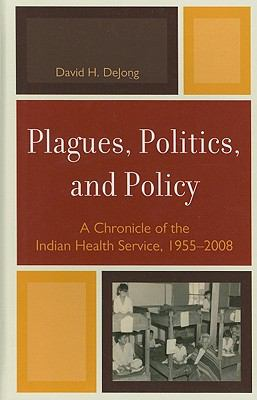 Plagues, Politics, and Policy A Chronicle of the Indian Health Service, 1955-2008  2011 edition cover