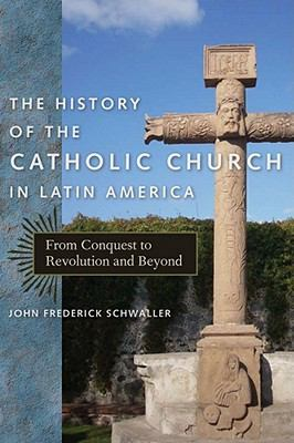 History of the Catholic Church in Latin America From Conquest to Revolution and Beyond  2011 edition cover